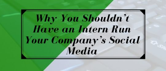 Why You Shouldn't Have An Intern (Or Teenager ) Run Your Social Media